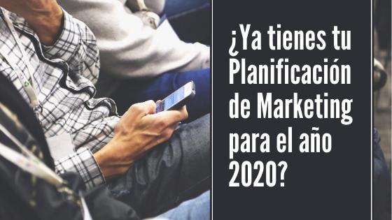 ¿Ya tienes tu Planificación de Marketing para el año2020?